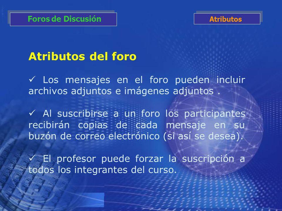 Foros de Discusión Atributos. Atributos del foro. Los mensajes en el foro pueden incluir archivos adjuntos e imágenes adjuntos .