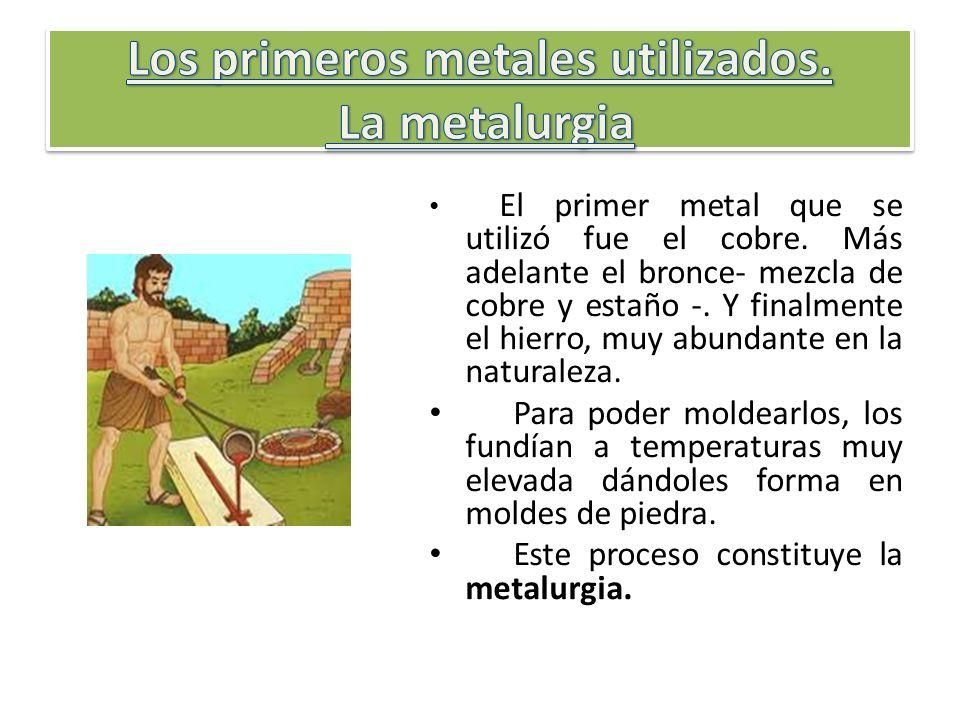 Los primeros metales utilizados. La metalurgia