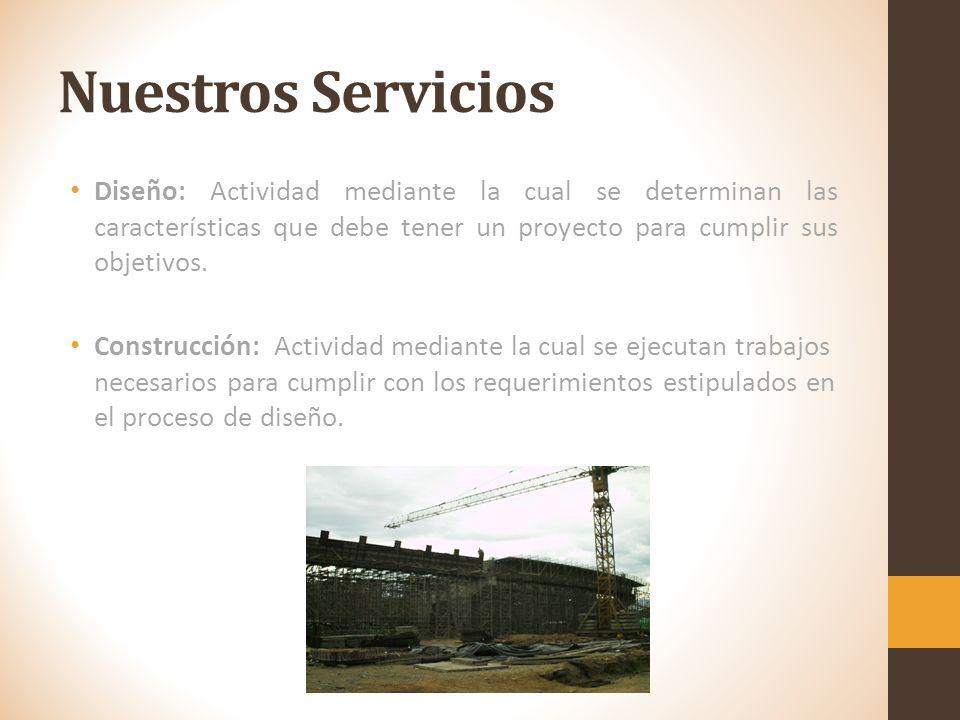 Nuestros Servicios Diseño: Actividad mediante la cual se determinan las características que debe tener un proyecto para cumplir sus objetivos.
