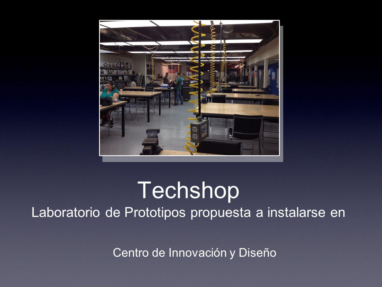 Techshop Laboratorio de Prototipos propuesta a instalarse en