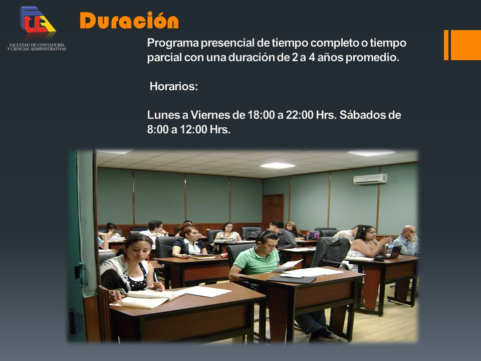 Duración Programa presencial de tiempo completo o tiempo parcial con una duración de 2 a 4 años promedio.