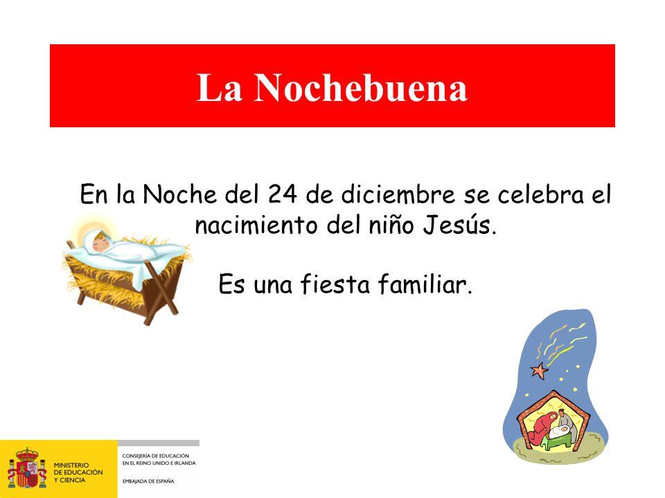 La Nochebuena En la Noche del 24 de diciembre se celebra el nacimiento del niño Jesús.