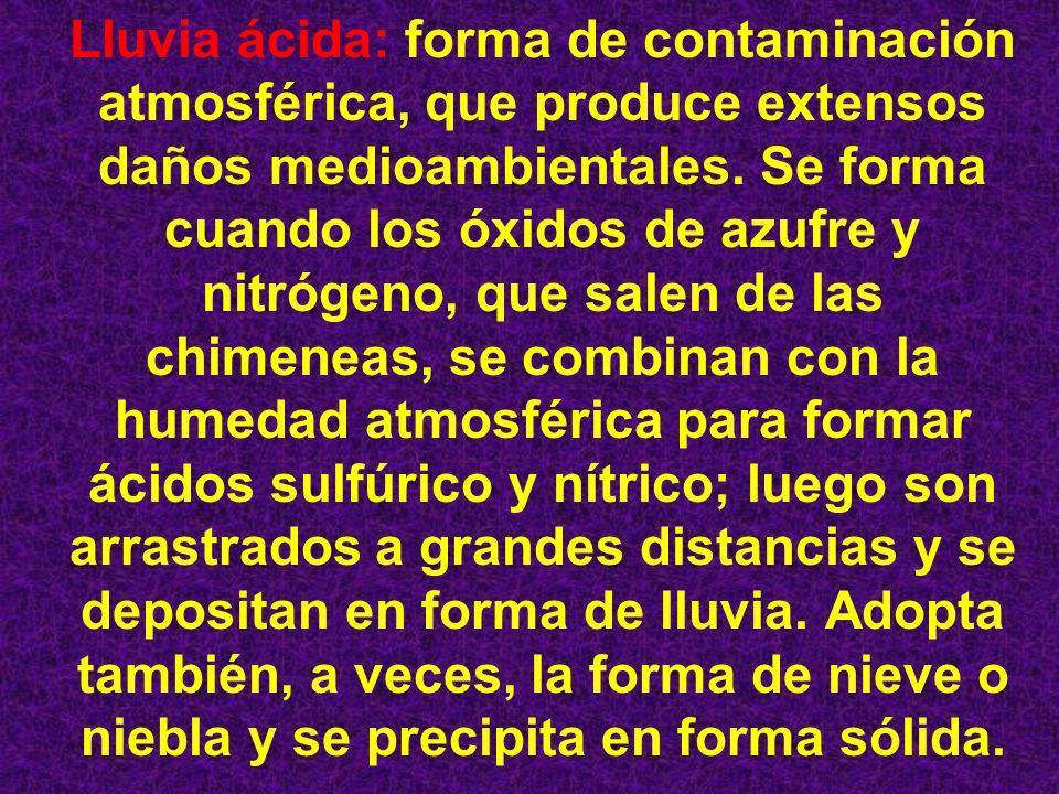 Lluvia ácida: forma de contaminación atmosférica, que produce extensos daños medioambientales.