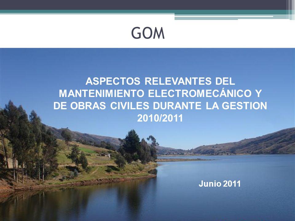 GOM ASPECTOS RELEVANTES DEL MANTENIMIENTO ELECTROMECÁNICO Y DE OBRAS CIVILES DURANTE LA GESTION 2010/2011.