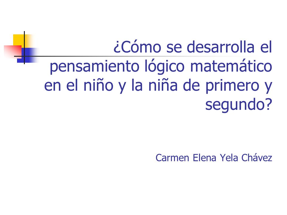 ¿Cómo se desarrolla el pensamiento lógico matemático en el niño y la niña de primero y segundo.