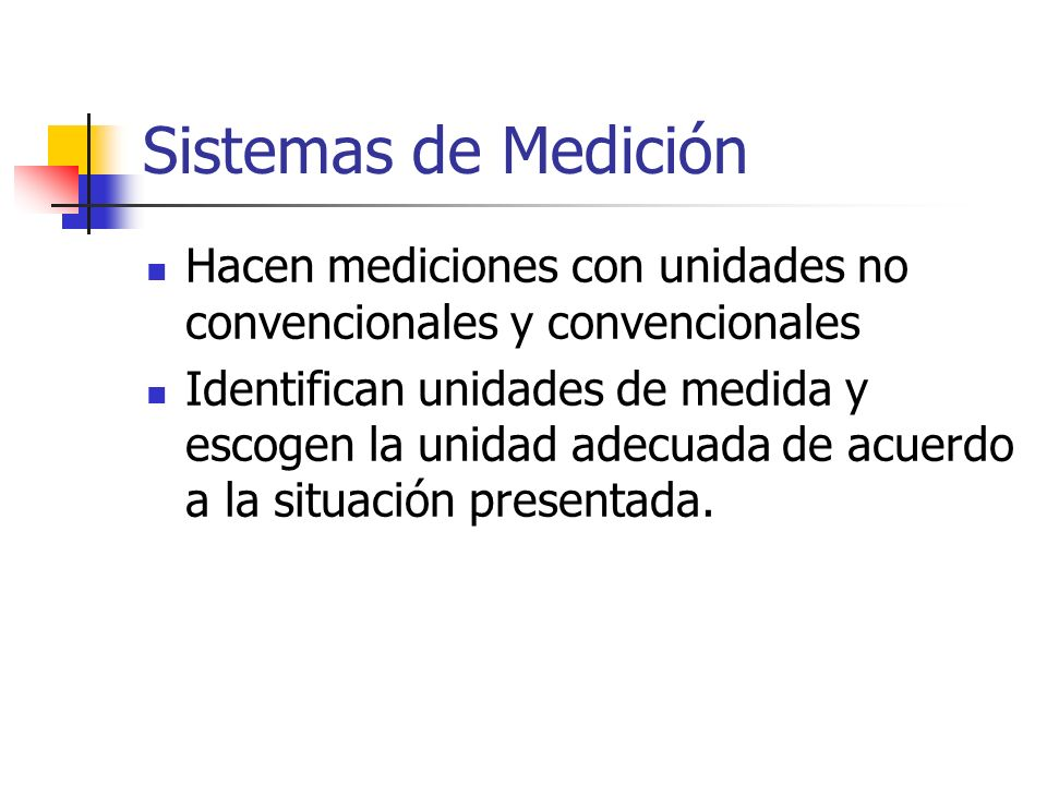 Sistemas de Medición Hacen mediciones con unidades no convencionales y convencionales.