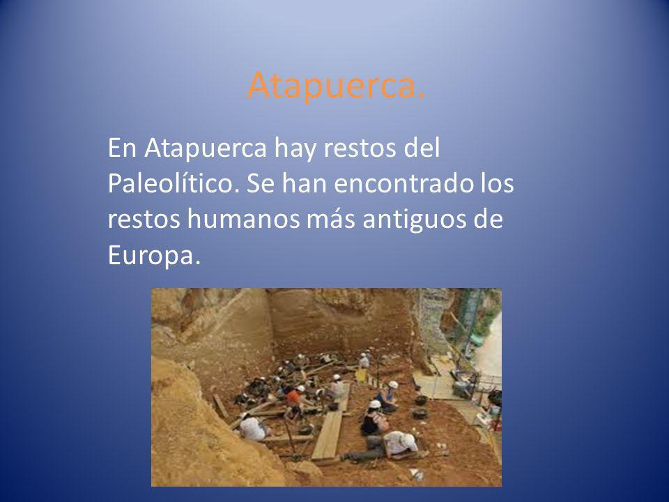 Atapuerca. En Atapuerca hay restos del Paleolítico.