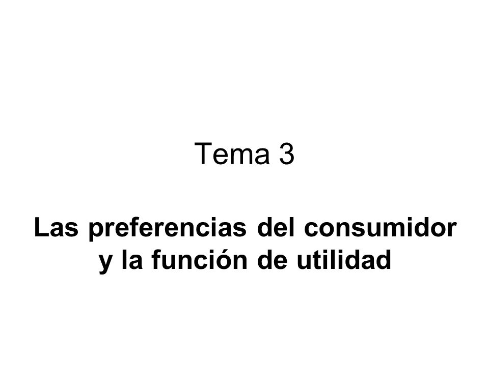 Las preferencias del consumidor y la función de utilidad