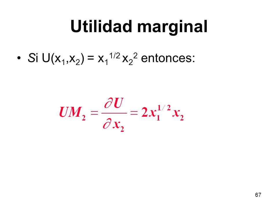 Utilidad marginal Si U(x1,x2) = x11/2 x22 entonces:
