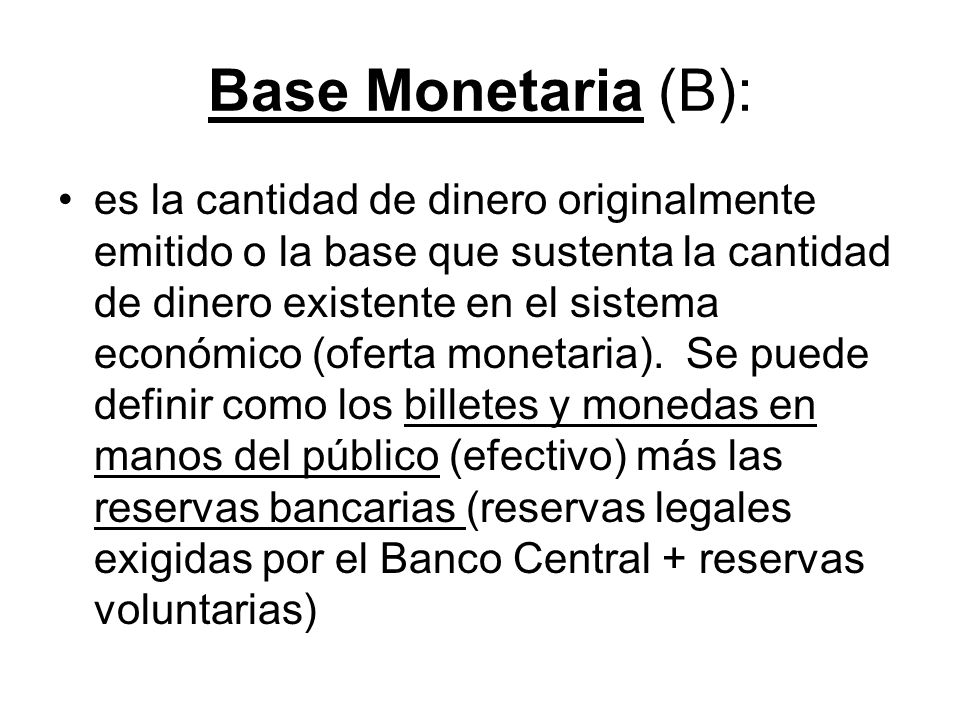 Base Monetaria (B):