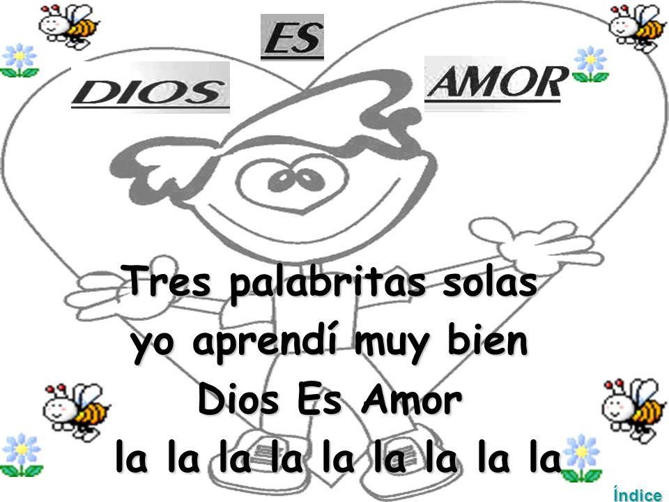 Tres palabritas solas yo aprendí muy bien Dios Es Amor