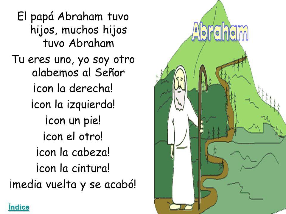 El papá Abraham tuvo hijos, muchos hijos tuvo Abraham