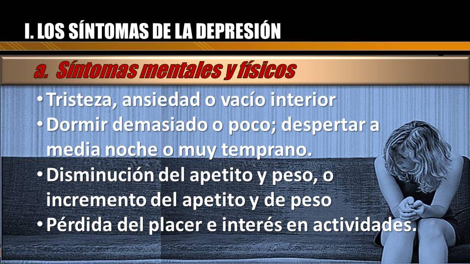 a. Síntomas mentales y físicos Tristeza, ansiedad o vacío interior