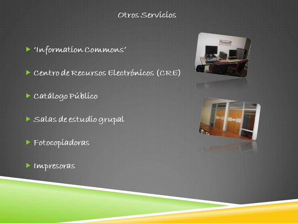 Otros Servicios'Information Commons' Centro de Recursos Electrónicos (CRE) Catálogo Público. Salas de estudio grupal.