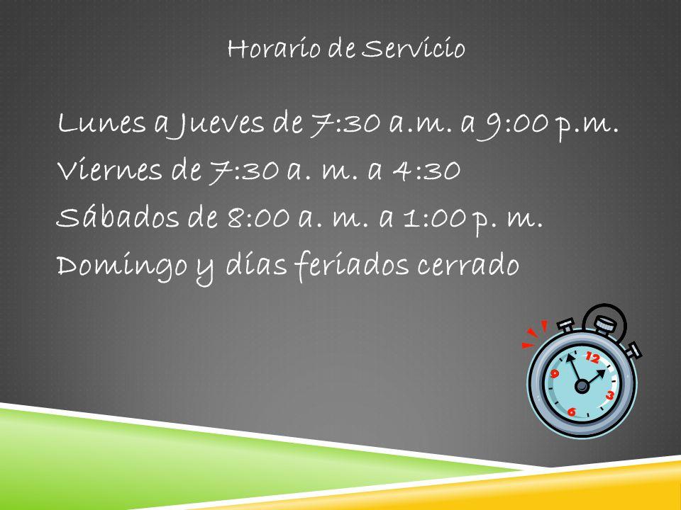 Lunes a Jueves de 7:30 a.m. a 9:00 p.m. Viernes de 7:30 a. m. a 4:30