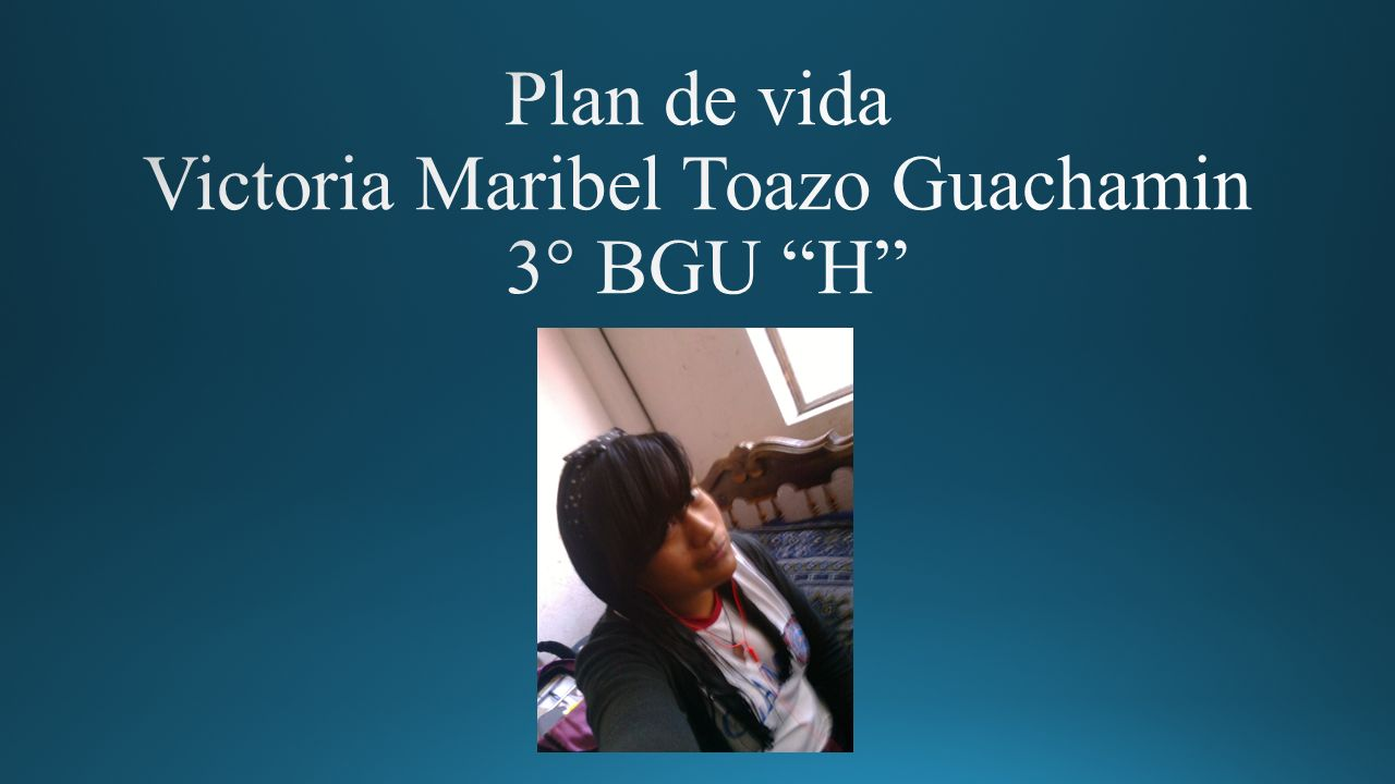 Plan de vida Victoria Maribel Toazo Guachamin 3° BGU H