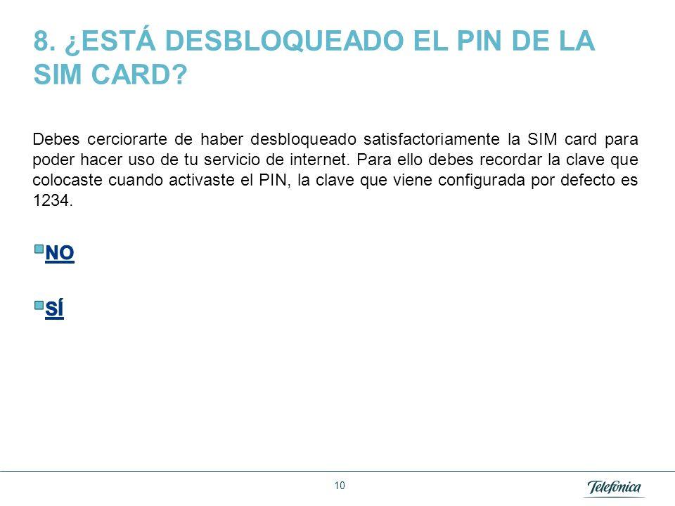 8. ¿ESTÁ DESBLOQUEADO EL PIN DE LA SIM CARD
