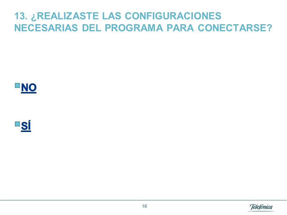 13. ¿REALIZASTE LAS CONFIGURACIONES NECESARIAS DEL PROGRAMA PARA CONECTARSE