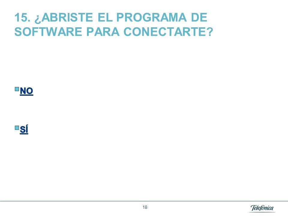 15. ¿ABRISTE EL PROGRAMA DE SOFTWARE PARA CONECTARTE