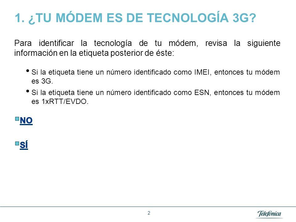 1. ¿TU MÓDEM ES DE TECNOLOGÍA 3G