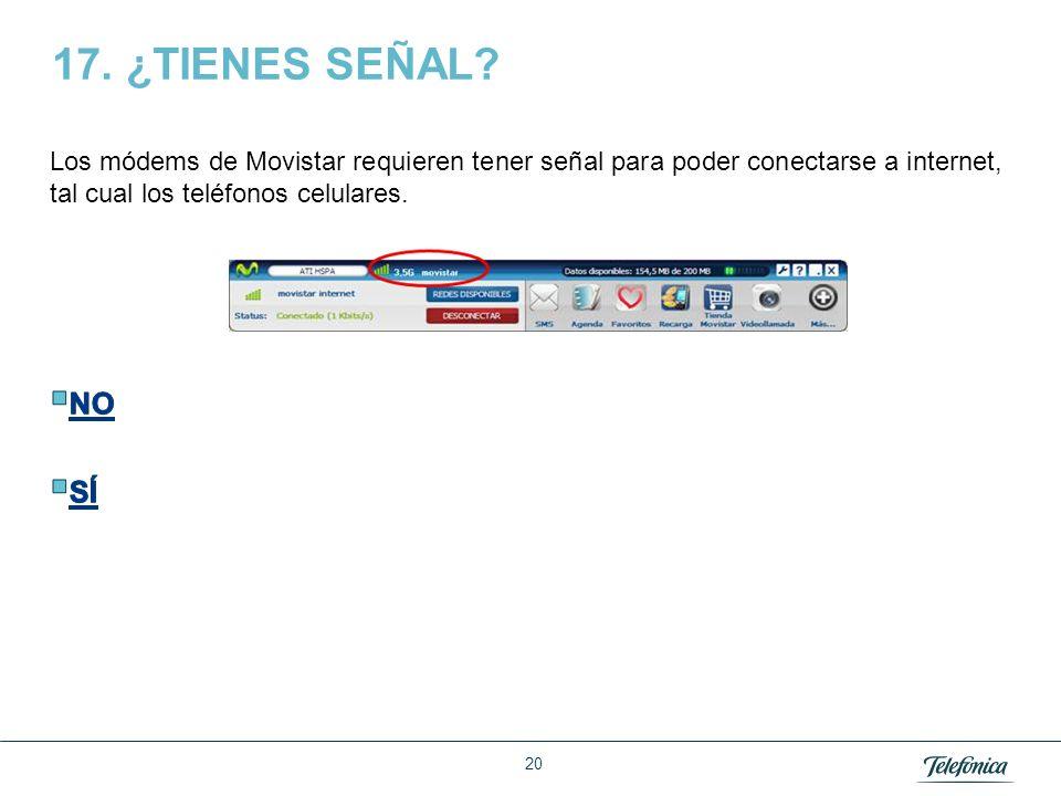 17. ¿TIENES SEÑAL Los módems de Movistar requieren tener señal para poder conectarse a internet, tal cual los teléfonos celulares.
