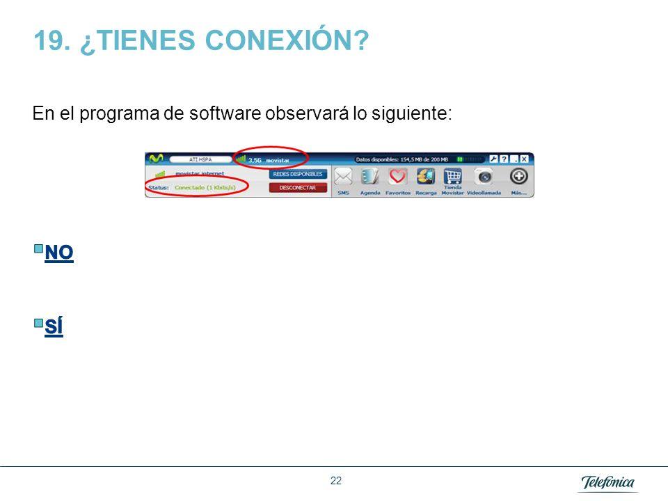 19. ¿TIENES CONEXIÓN En el programa de software observará lo siguiente: NO SÍ