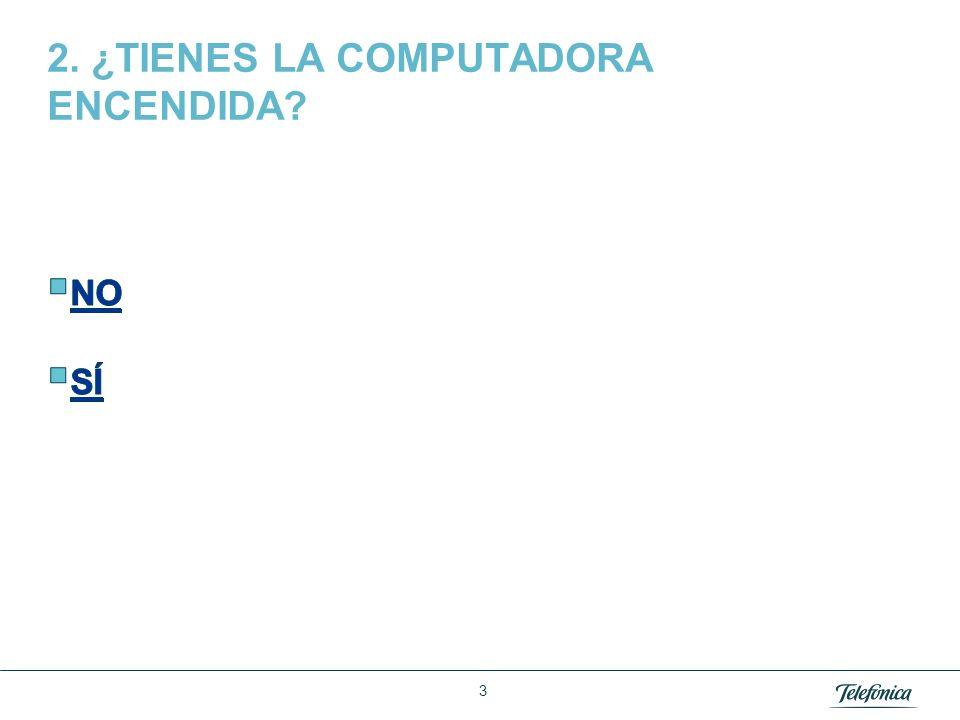 2. ¿TIENES LA COMPUTADORA ENCENDIDA