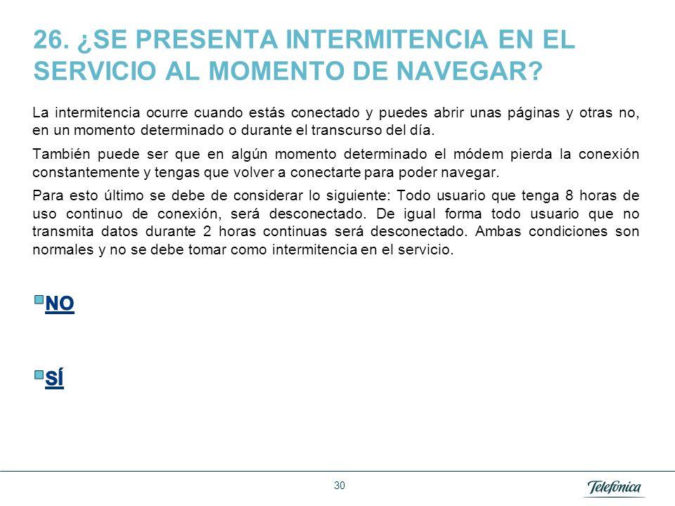 26. ¿SE PRESENTA INTERMITENCIA EN EL SERVICIO AL MOMENTO DE NAVEGAR