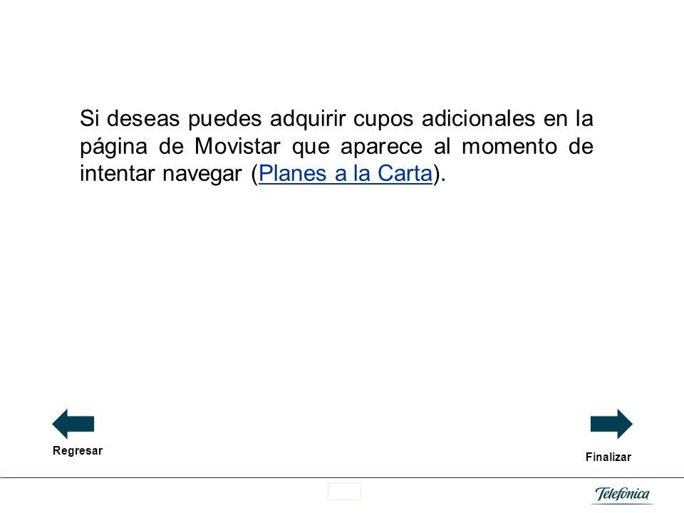 Si deseas puedes adquirir cupos adicionales en la página de Movistar que aparece al momento de intentar navegar (Planes a la Carta).