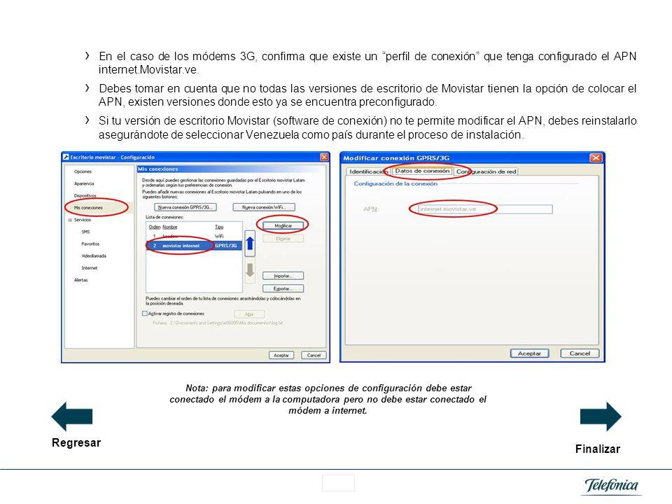 En el caso de los módems 3G, confirma que existe un perfil de conexión que tenga configurado el APN internet.Movistar.ve.