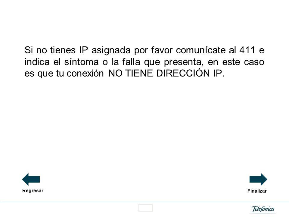 Si no tienes IP asignada por favor comunícate al 411 e indica el síntoma o la falla que presenta, en este caso es que tu conexión NO TIENE DIRECCIÓN IP.