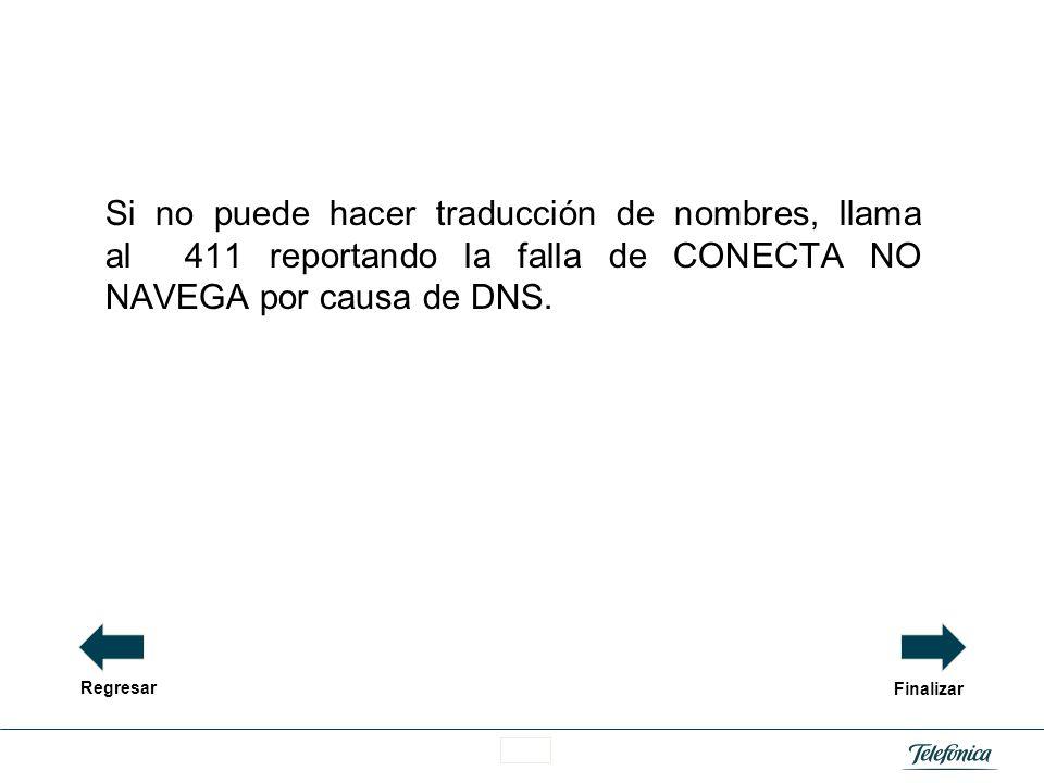 Si no puede hacer traducción de nombres, llama al 411 reportando la falla de CONECTA NO NAVEGA por causa de DNS.