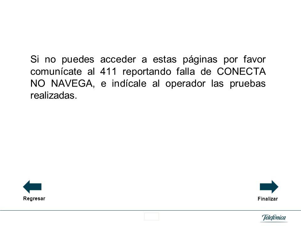 Si no puedes acceder a estas páginas por favor comunícate al 411 reportando falla de CONECTA NO NAVEGA, e indícale al operador las pruebas realizadas.