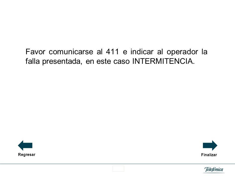 Favor comunicarse al 411 e indicar al operador la falla presentada, en este caso INTERMITENCIA.