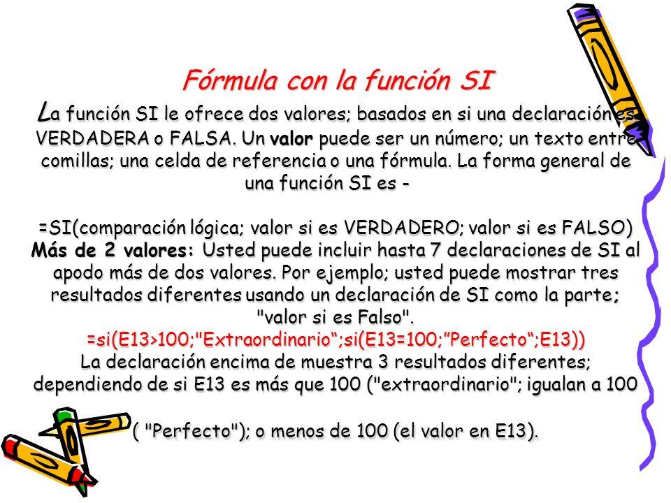 Fórmula con la función SI La función SI le ofrece dos valores; basados en si una declaración es VERDADERA o FALSA.