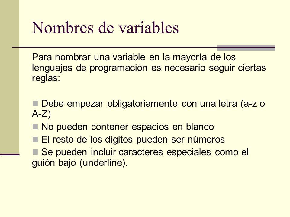Nombres de variables Para nombrar una variable en la mayoría de los lenguajes de programación es necesario seguir ciertas reglas: