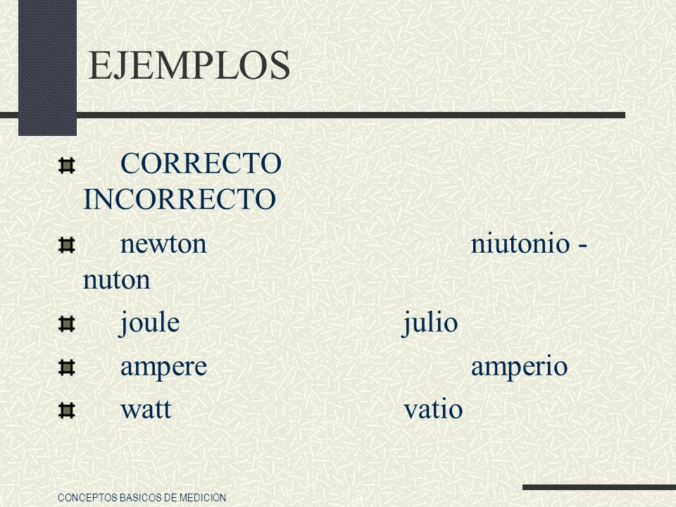 EJEMPLOS CORRECTO INCORRECTO newton niutonio - nuton joule julio