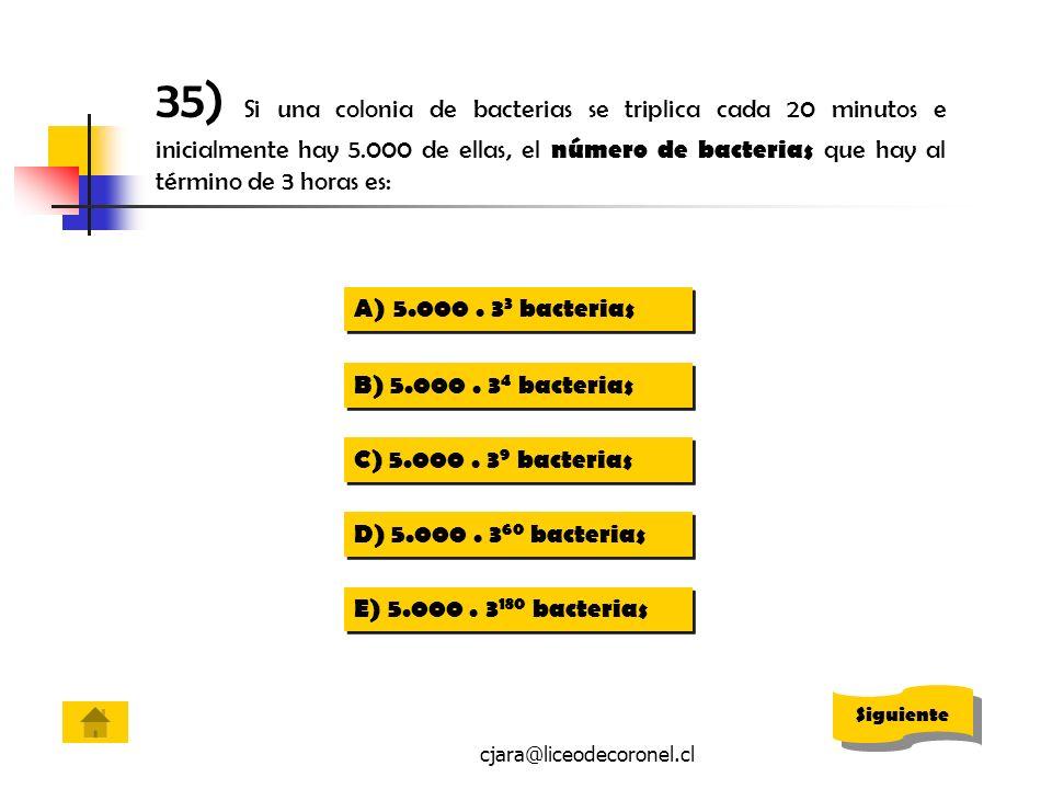 35) Si una colonia de bacterias se triplica cada 20 minutos e inicialmente hay 5.000 de ellas, el número de bacterias que hay al término de 3 horas es: