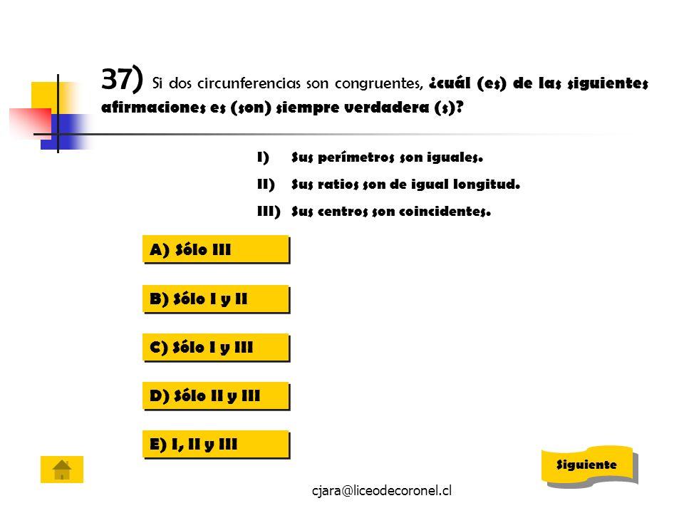 37) Si dos circunferencias son congruentes, ¿cuál (es) de las siguientes afirmaciones es (son) siempre verdadera (s)