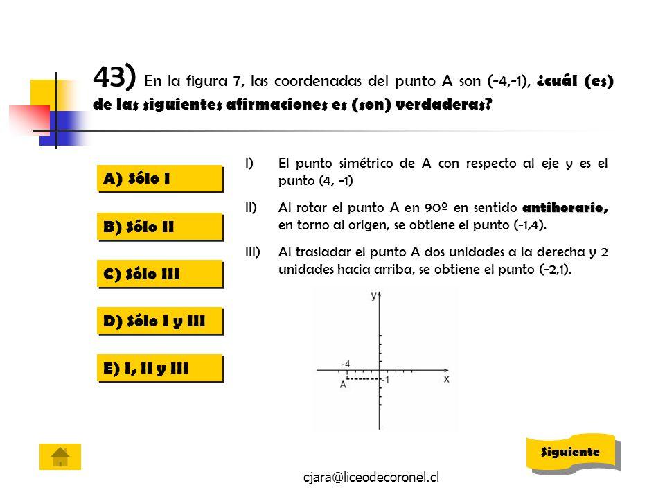 43) En la figura 7, las coordenadas del punto A son (-4,-1), ¿cuál (es) de las siguientes afirmaciones es (son) verdaderas