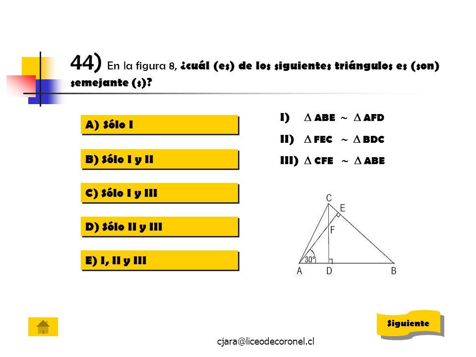44) En la figura 8, ¿cuál (es) de los siguientes triángulos es (son) semejante (s)