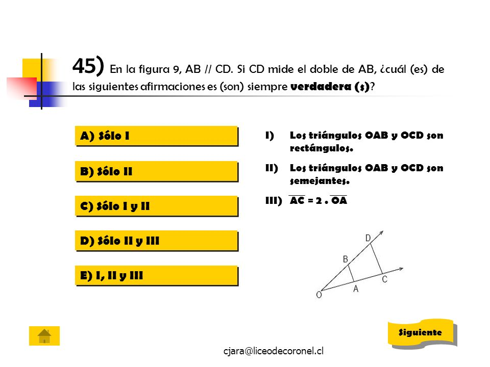 45) En la figura 9, AB // CD. Si CD mide el doble de AB, ¿cuál (es) de las siguientes afirmaciones es (son) siempre verdadera (s)