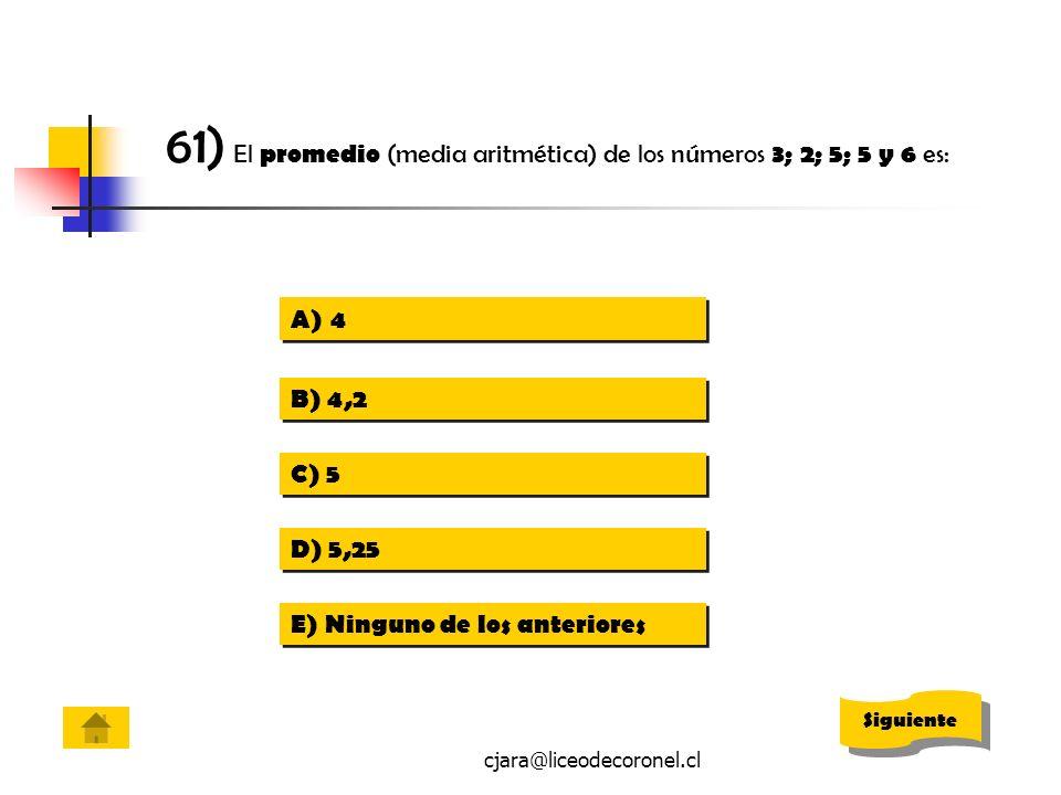 61) El promedio (media aritmética) de los números 3; 2; 5; 5 y 6 es: