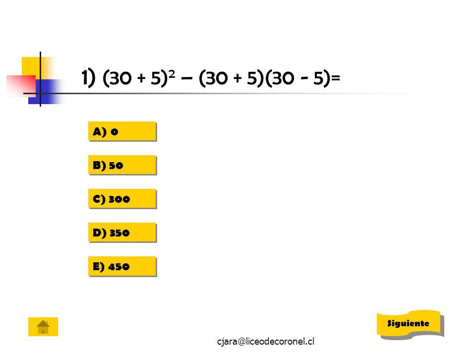 1) (30 + 5)2 – (30 + 5)(30 - 5)= B) 50 C) 300 D) 350 E) 450 Siguiente