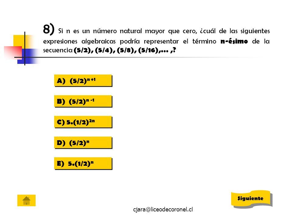 8) Si n es un número natural mayor que cero, ¿cuál de las siguientes expresiones algebraicas podría representar el término n-ésimo de la secuencia (5/2), (5/4), (5/8), (5/16),… ,