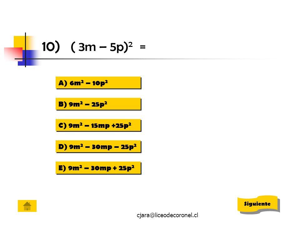 10) ( 3m – 5p)2 = 6m2 – 10p2 B) 9m2 – 25p2 C) 9m2 – 15mp +25p2