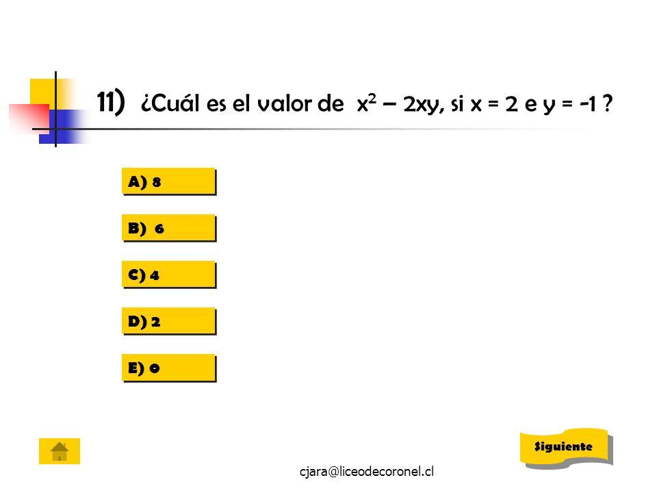 11) ¿Cuál es el valor de x2 – 2xy, si x = 2 e y = -1