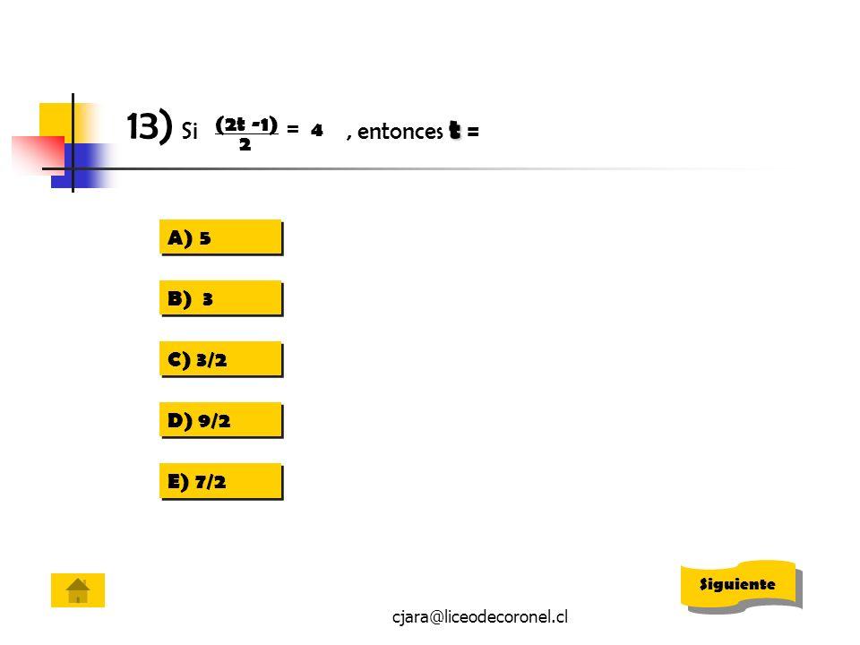 13) Si , entonces t = (2t -1) = 4 2 5 B) 3 C) 3/2 D) 9/2 E) 7/2