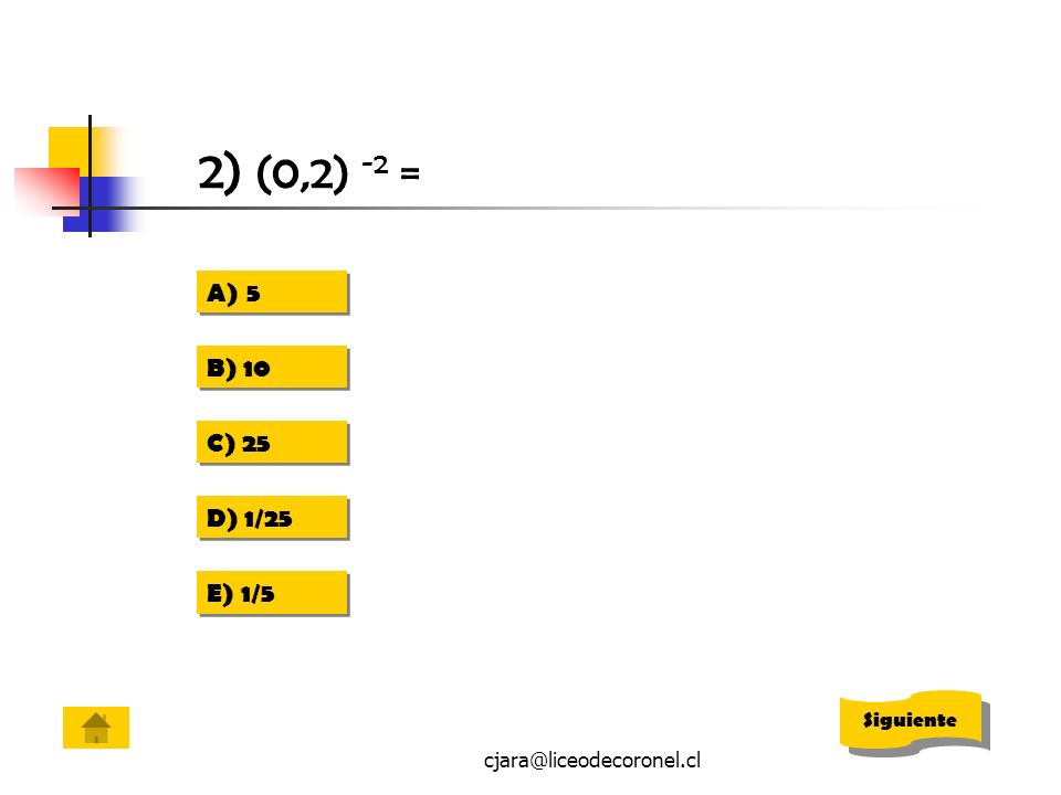 2) (0,2) -2 = 5 B) 10 C) 25 D) 1/25 E) 1/5 Siguiente