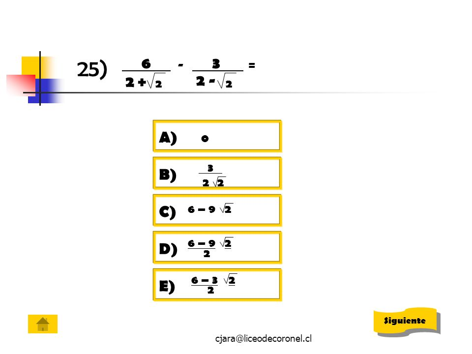 25) 6 . 2 + 2. 3 . 2 - - = A) 2. B) 3 . C) 6 – 9. 2. D) 6 – 9. 2. E) 6 – 3.